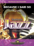 Because I Said So - Jazz Ensemble