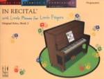 In Recital with Little Pieces for Little Fingers: Original Solos, Bk 2