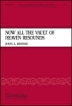 Now All The Vault Of Heaven Resounds - SATB