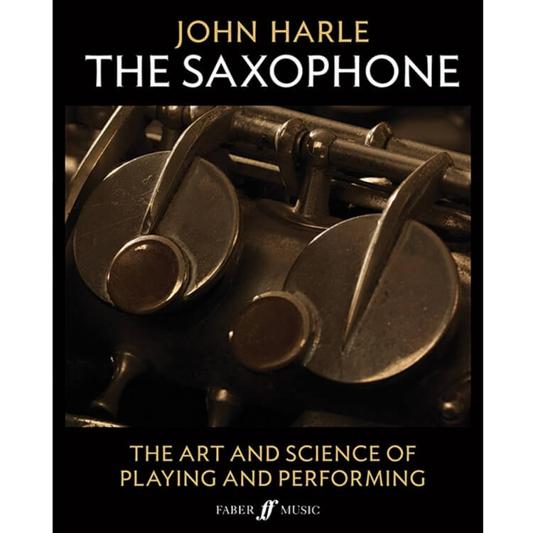 Saxophone, The: The Art and Science of Playing and Performing